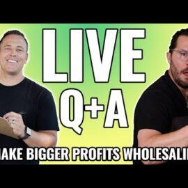 How to Make Bigger Profits Wholesaling Houses – LIVE Q & A